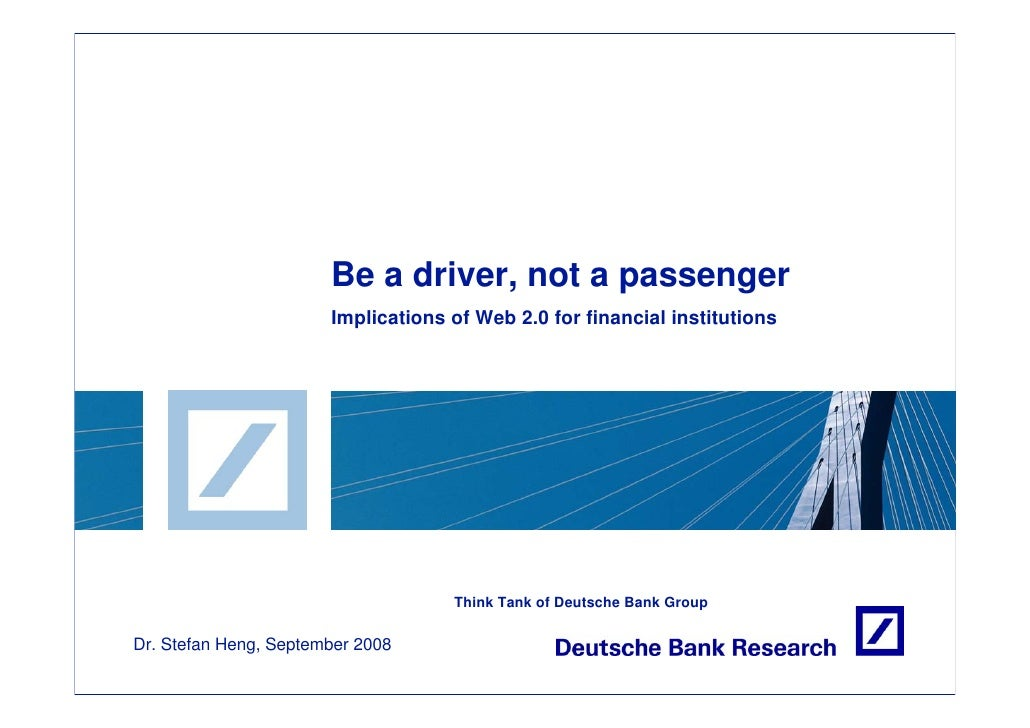 Be a driver, not a passenger                        Implications of Web 2.0 for financial institutions                    ...