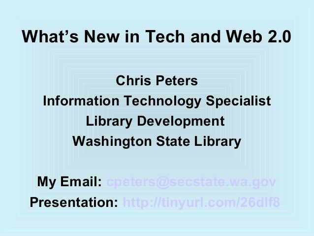 What's New in Tech and Web 2.0             Chris Peters  Information Technology Specialist        Library Development     ...