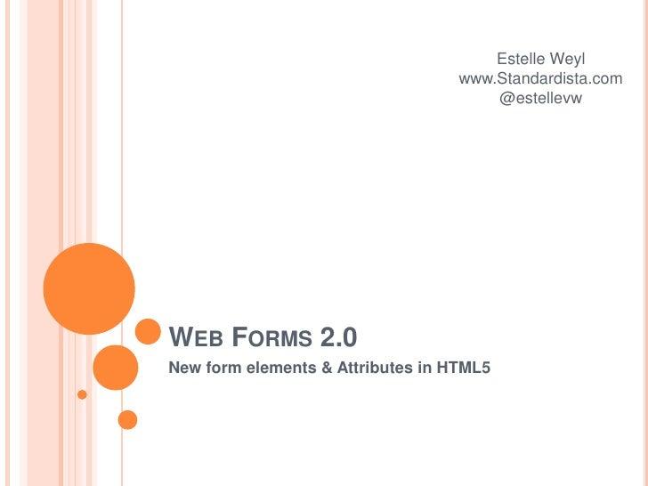 Web Forms 2.0<br />New form elements & Attributes in HTML5<br />Estelle Weyl<br />www.Standardista.com@estellevw<br />
