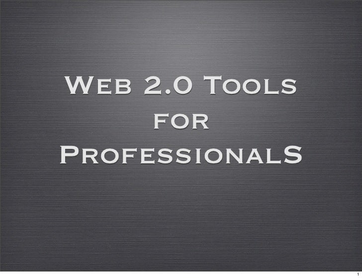 Web 2.0 Tools      for ProfessionalS                   1
