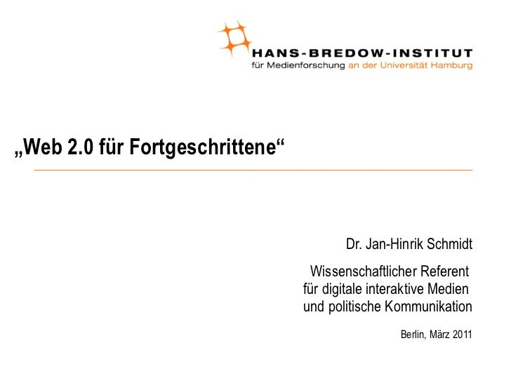""" Web 2.0 für Fortgeschrittene"" <ul><ul><li>Dr. Jan-Hinrik Schmidt </li></ul></ul><ul><ul><li>Wissenschaftlicher Referent ..."