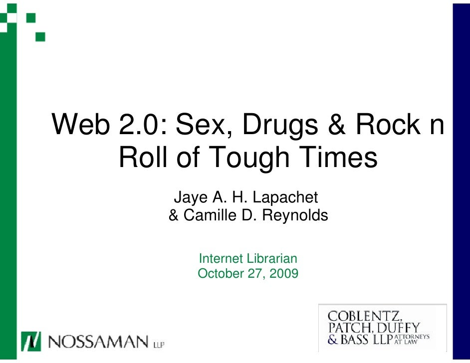 Web 2.0: Sex, Drugs & Rock n     Roll of Tough Times          Jaye A. H. Lapachet         & Camille D. Reynolds           ...