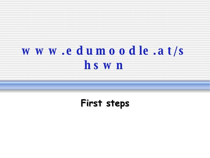 www.edumoodle.at/shswn First steps