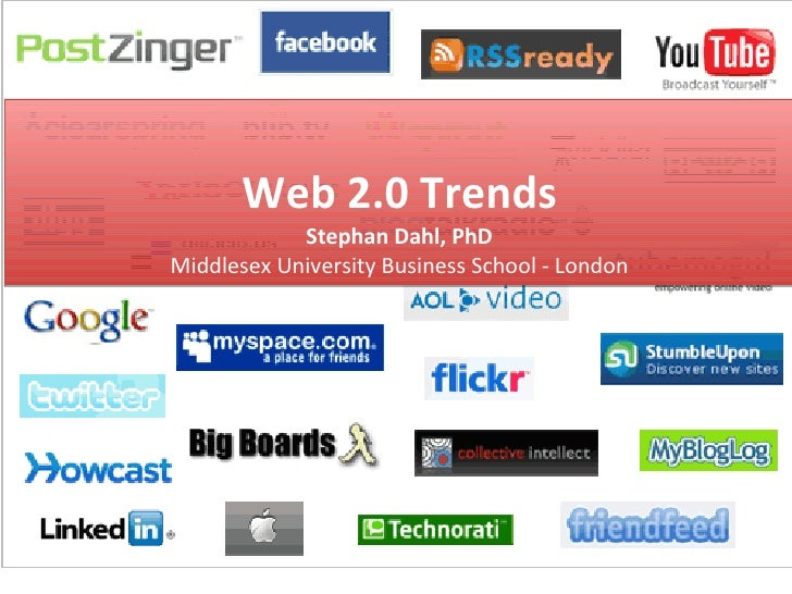 Web 2.0 Trends Stephan Dahl, PhD Middlesex University Business School - London