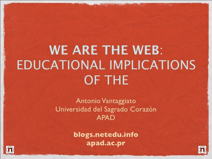 WE ARE THE WEB: EDUCATIONAL IMPLICATIONS         OF THE            Antonio Vantaggiato      Universidad del Sagrado Corazó...