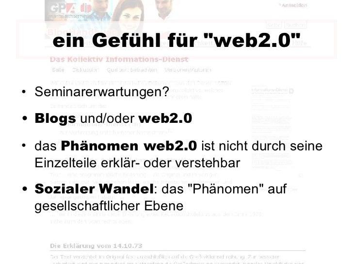 ein Gefühl für &quot;web2.0&quot; <ul><li>Seminarerwartungen? </li></ul><ul><li>Blogs  und/oder  web2.0 </li></ul><ul><li>...