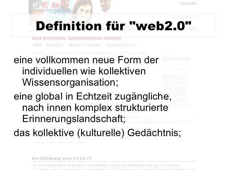 Definition für &quot;web2.0&quot; <ul><li>eine vollkommen neue Form der individuellen wie kollektiven Wissensorganisation;...