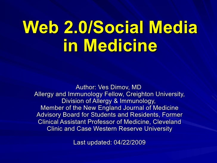 Web 2.0/Social Media in Medicine Author: Ves Dimov, MD  Allergy and Immunology Fellow, Creighton University, Division of A...