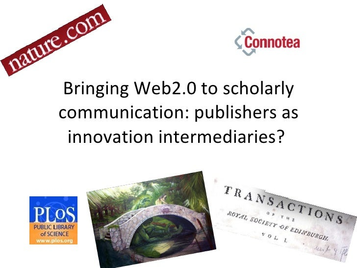 Bringing Web2.0 to scholarly communication: publishers as innovation intermediaries?