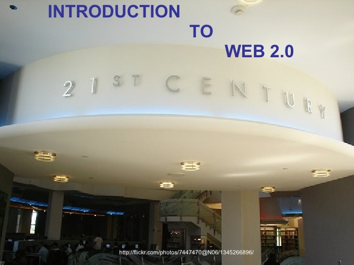 http://flickr.com/photos/7447470@N06/1345266896/ INTRODUCTION  TO  WEB 2.0