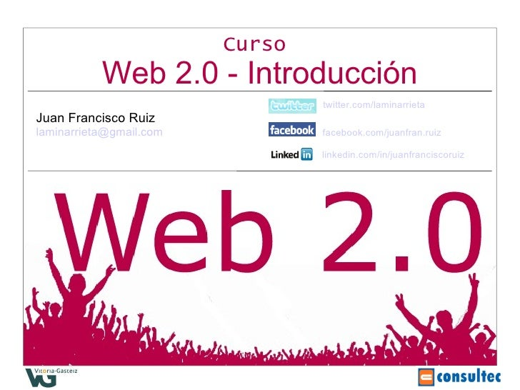 Curso   Web 2.0 - Introducción twitter.com/laminarrieta Juan Francisco Ruiz [email_address]   facebook.com/juanfran.ruiz l...