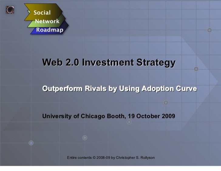 Web 2.0 Investment Strategy  Outperform Rivals by Using Adoption Curve   University of Chicago Booth, 19 October 2009     ...