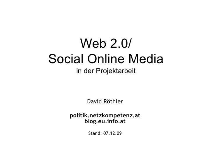 Web 2.0/ Social Online Media in der Projektarbeit David Röthler politik.netzkompetenz.at blog.eu.info.at Stand:  07.06.09