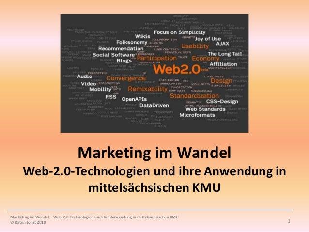 Marketing im Wandel Web-2.0-Technologien und ihre Anwendung in mittelsächsischen KMU 1 Marketing im Wandel – Web-2.0-Techn...