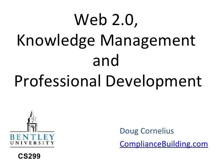 Web 2.0,  Knowledge Management  and  Professional Development Doug Cornelius ComplianceBuilding.com   CS299