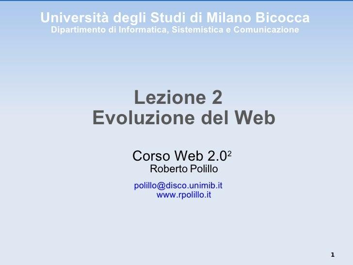 Università degli Studi di Milano Bicocca Dipartimento di Informatica, Sistemistica e Comunicazione <ul><li>Lezione 2 Evolu...