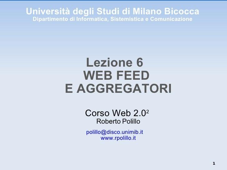 Università degli Studi di Milano Bicocca Dipartimento di Informatica, Sistemistica e Comunicazione <ul><li>Lezione 6 WEB F...