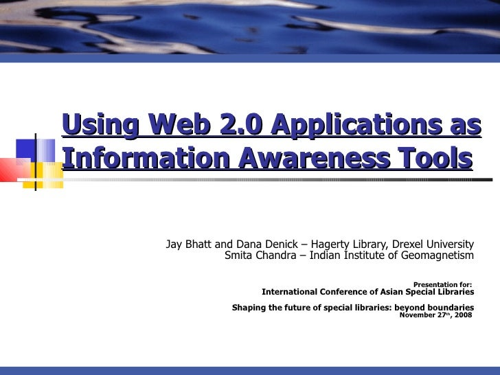Using Web 2.0 Applications as Information Awareness Tools   Jay Bhatt and Dana Denick – Hagerty Library, Drexel University...