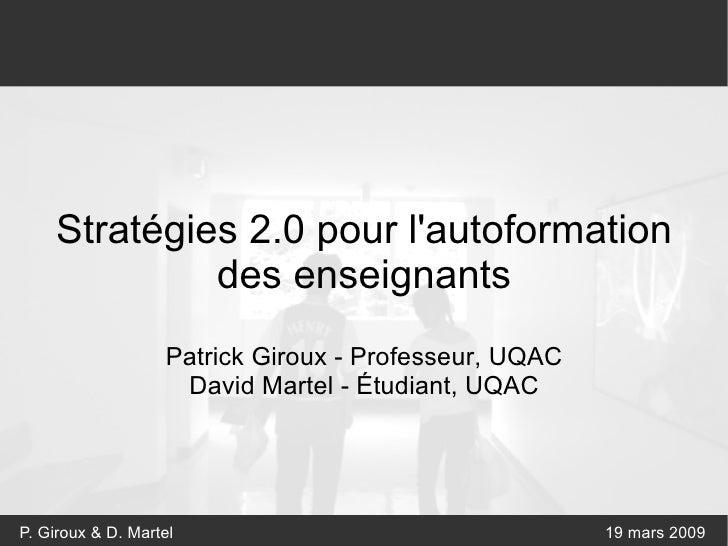 Stratégies 2.0 pour l'autoformation des enseignants Patrick Giroux - Professeur, UQAC David Martel - Étudiant, UQAC
