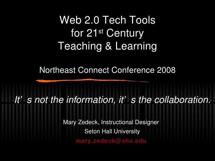 Web 2.0 Tech Tools for 21 st  Century Teaching & Learning Northeast Connect Conference 2008 It's not the information, it's...