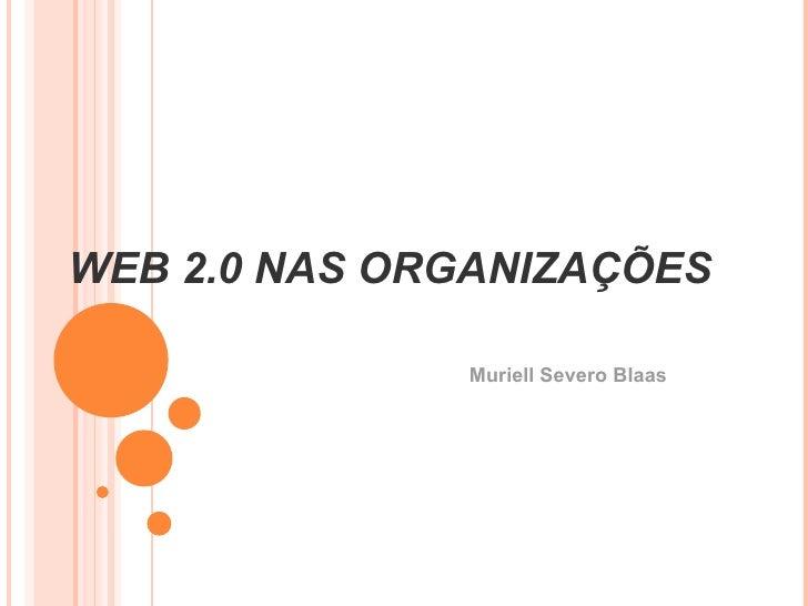 WEB 2.0 NAS ORGANIZAÇÕES  Muriell Severo Blaas
