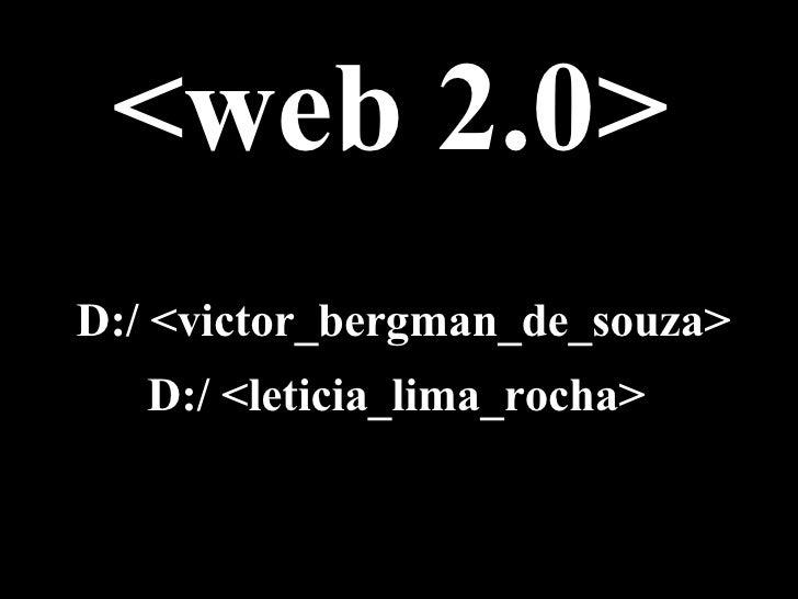 <web 2.0> D:/ <victor_bergman_de_souza> D:/ <leticia_lima_rocha>
