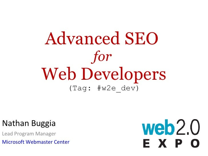 Advanced SEO  for   Web Developers (Tag: #w2e_dev) Nathan Buggia Lead Program Manager Microsoft Webmaster Center
