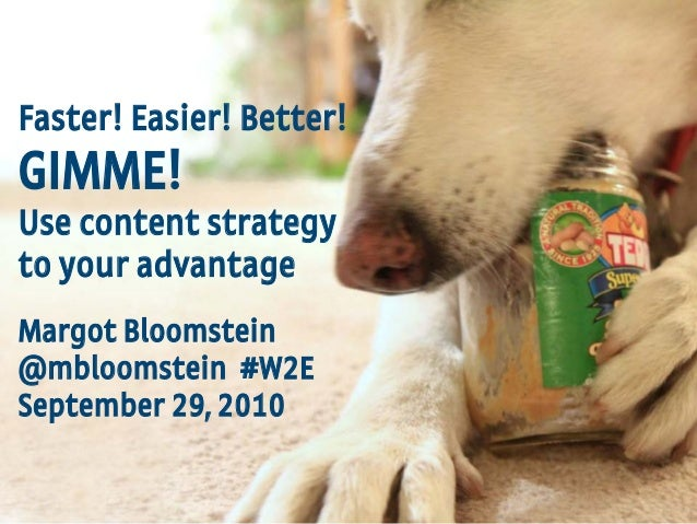 1 Appropriate, Inc. © 2010 #W2E @mbloomstein Faster! Easier! Better! GIMME! Use content strategy to your advantage Margot ...