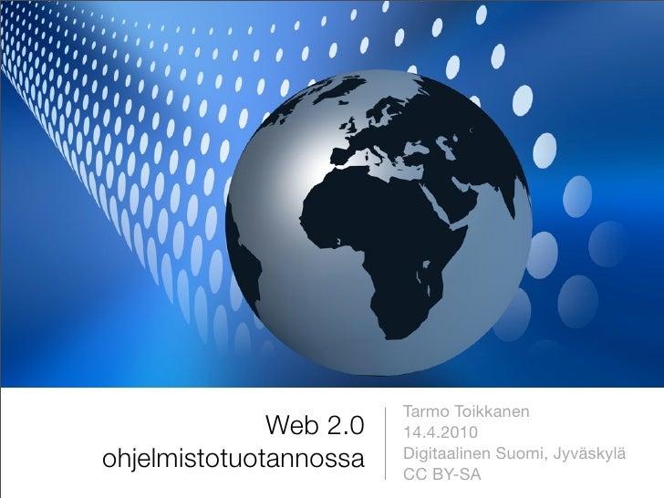 Tarmo Toikkanen               Web 2.0   14.4.2010 ohjelmistotuotannossa   Digitaalinen Suomi, Jyväskylä                   ...