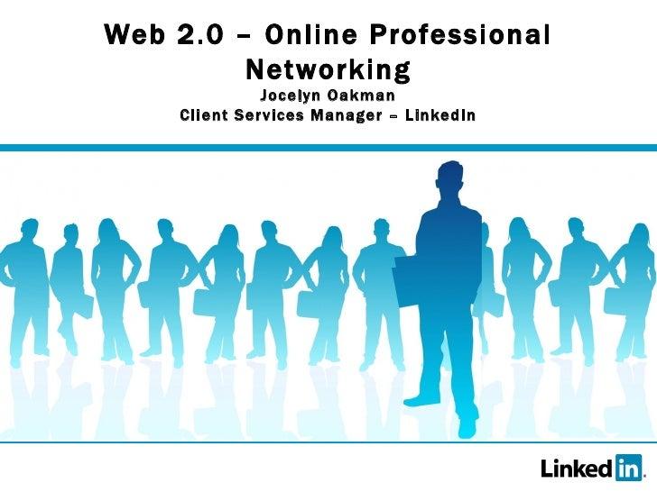 Web 2.0 – Online Professional Networking Jocelyn Oakman Client Services Manager – LinkedIn