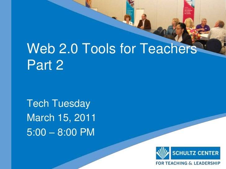 Web 2.0 Tools for TeachersPart 2<br />Tech Tuesday<br />March 15, 2011<br />5:00 – 8:00 PM<br />