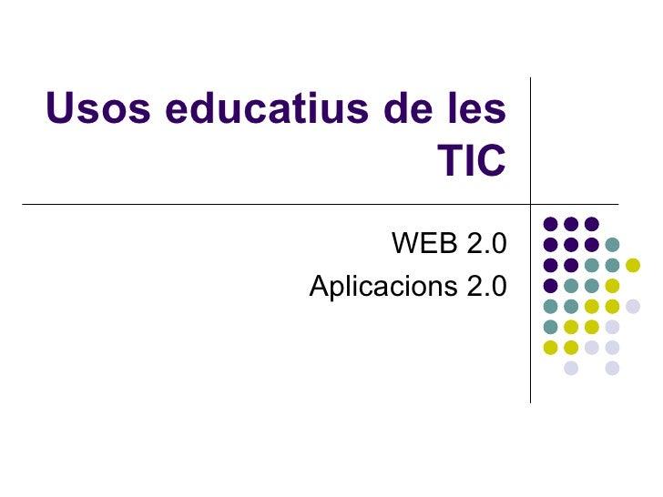 Usos educatius de les                 TIC                 WEB 2.0           Aplicacions 2.0