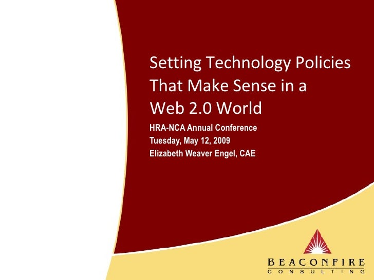 Setting Technology Policies That Make Sense in a  Web 2.0 World HRA-NCA Annual Conference Tuesday, May 12, 2009 Elizabeth ...