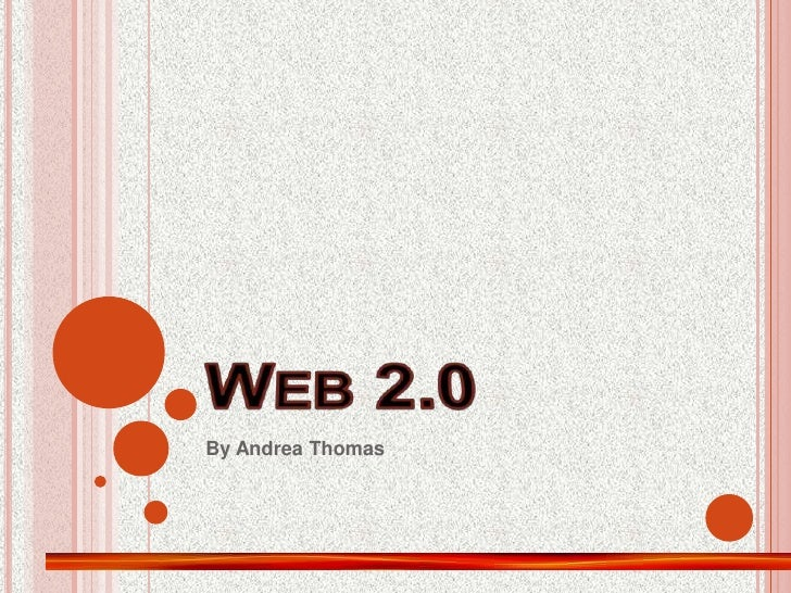 Web 2.0<br />By Andrea Thomas<br />