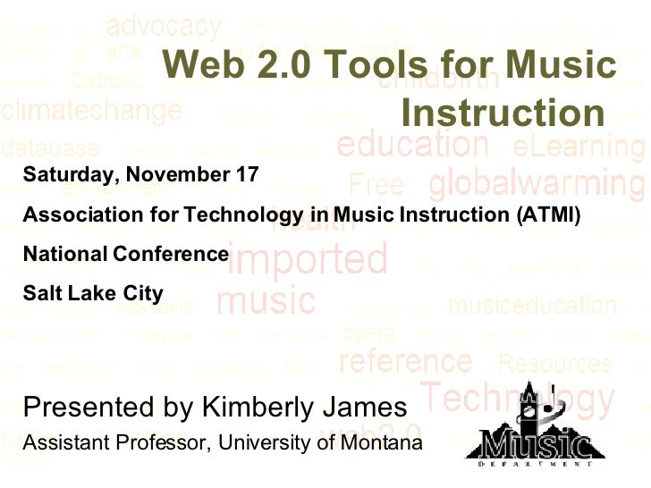 Web 2.0 Tools for Music Instruction   Presented by Kimberly James Assistant Professor, University of Montana Saturday, Nov...