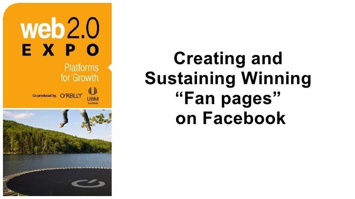 "<ul><li>Creating and  Sustaining Winning  ""Fan pages""  on Facebook </li></ul>"