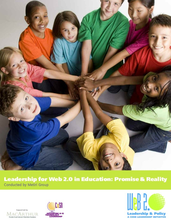 Leadership for Web 2.0 in Education: Promise & Reality C o n d u c t e d b y M e t i r i G ro u p                Supported...