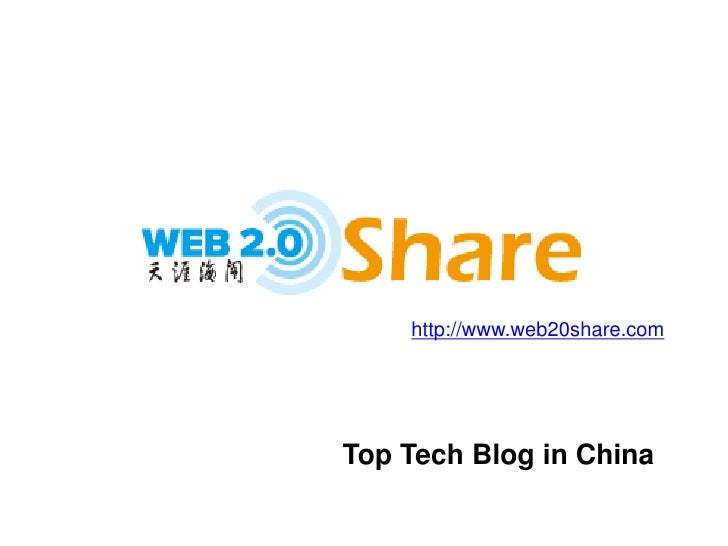 http://www.web20share.com<br />Top Tech Blog in China<br />