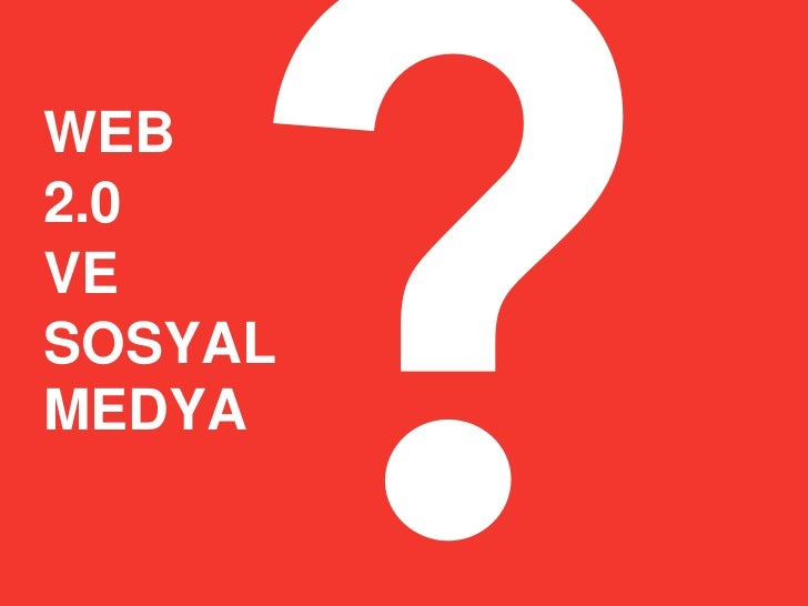 WEB 2.0 VE        ? SOSYAL MEDYA