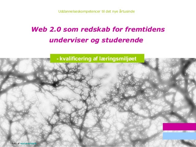 1 Web 2.0 som redskab for fremtidens underviser og studerende Uddannelseskompetencer til det nye årtusinde Resultater Målg...