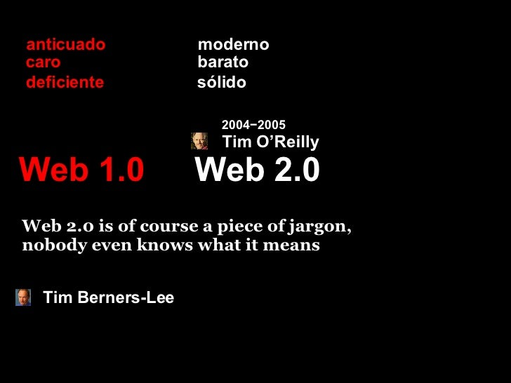 Web 2.0 Web 1.0 moderno anticuado barato caro sólido deficiente Web 2.0 is of course a piece of jargon,  nobody even knows...