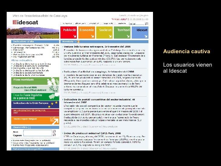 Audiencia cautiva Los usuarios vienen al Idescat