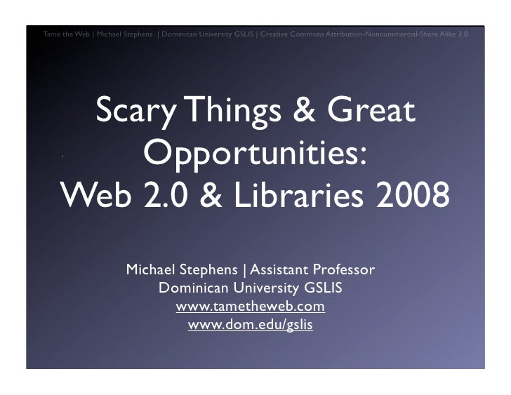 Tame the Web   Michael Stephens   Dominican University GSLIS   Creative Commons Attribution-Noncommercial-Share Alike 3.0 ...