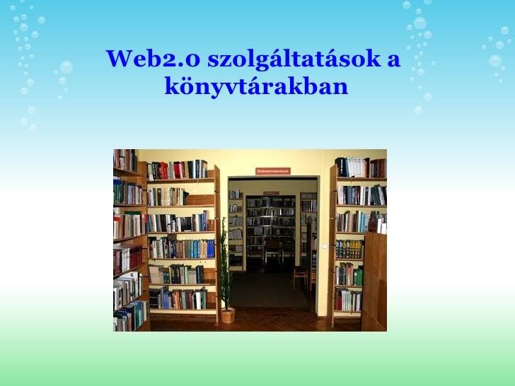 Web2.0 szolgáltatások a könyvtárakban