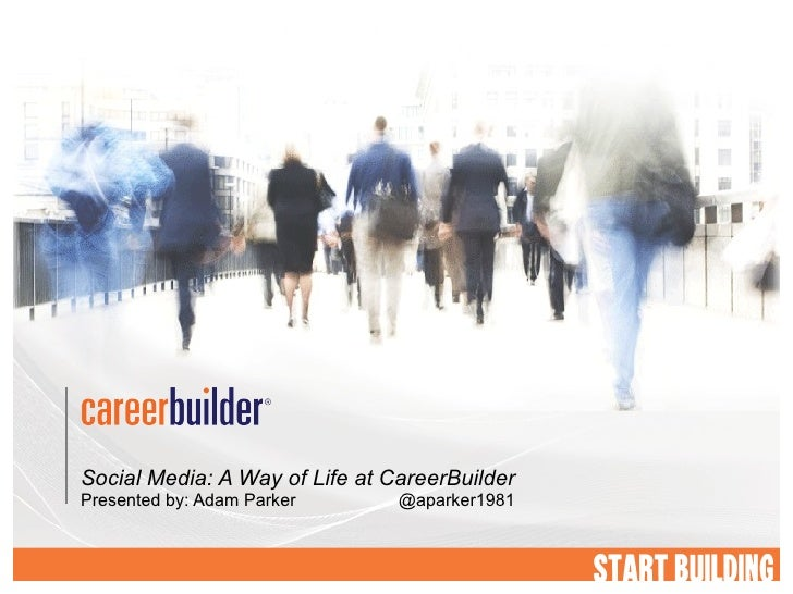 Social Media: A Way of Life at CareerBuilder Presented by: Adam Parker  @aparker1981