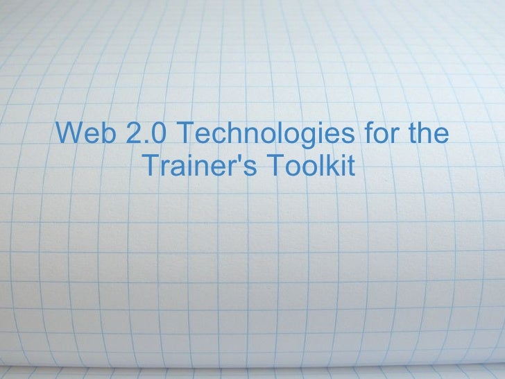 Web 2.0 Technologies for the Trainer's Toolkit