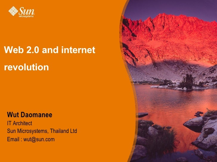 Web 2.0 and internet revolution   Wut Daomanee IT Architect Sun Microsystems, Thailand Ltd Email : wut@sun.com