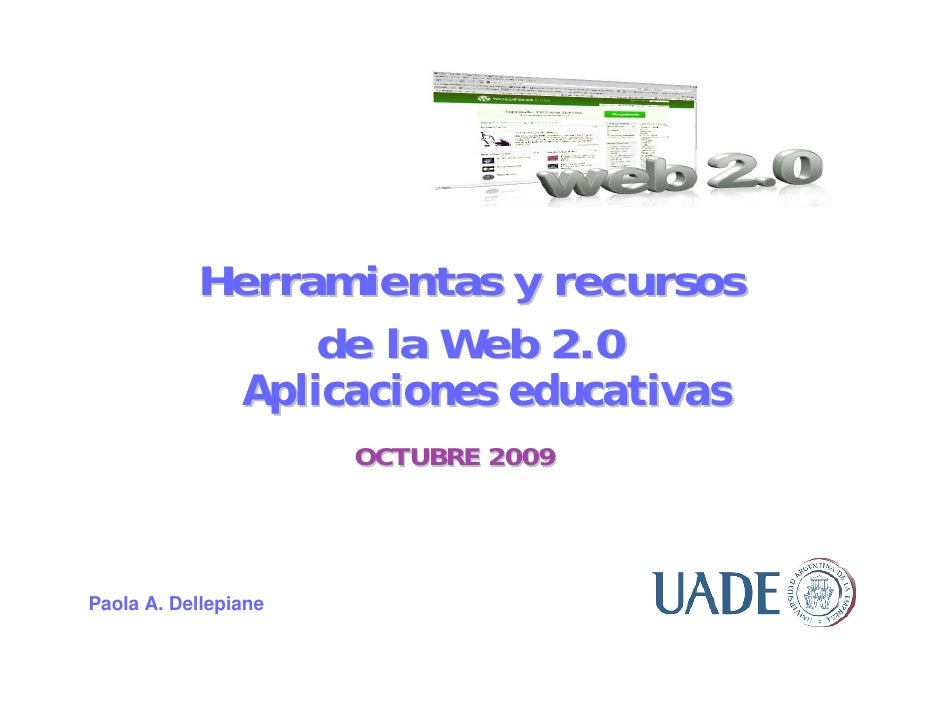 <ul><li>Herramientas y recursos  </li></ul><ul><li>de la Web 2.0 Aplicaciones educativas </li></ul>OCTUBRE 2009 Paola A. D...