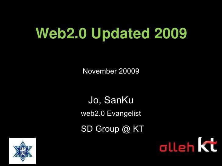 Web2.0 Updated 2009<br />November 20009<br />Jo, SanKu<br />web2.0 Evangelist<br />SD Group @ KT<br />