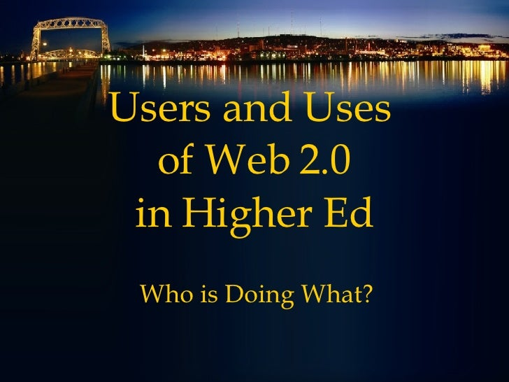 Users and Uses  of Web 2.0 in Higher Ed Who is Doing What?